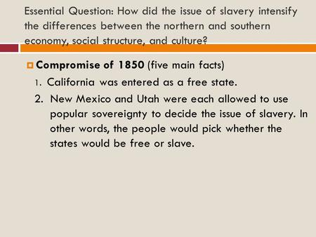 Essential Question: How did the issue of slavery intensify the differences between the northern and southern economy, social structure, and culture? 