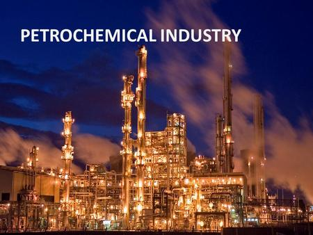 PETROCHEMICAL INDUSTRY. The petrochemical industry has started to develop in the second half of the 20th century and has become one of the foundation.