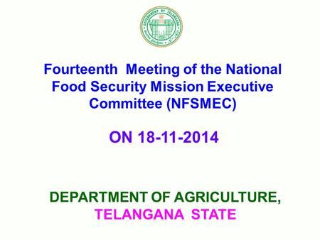 Fourteenth Meeting <strong>of</strong> the National Food Security Mission Executive Committee (NFSMEC) DEPARTMENT <strong>OF</strong> AGRICULTURE, TELANGANA STATE ON 18-11-2014.