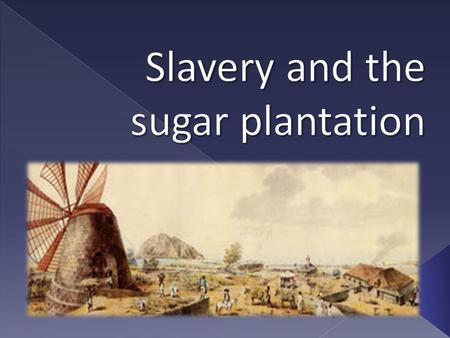  Today I will learn about sugar plantations and what the slaves in them did.  I will know I've been if I can:  Gather information on sugar plantations.