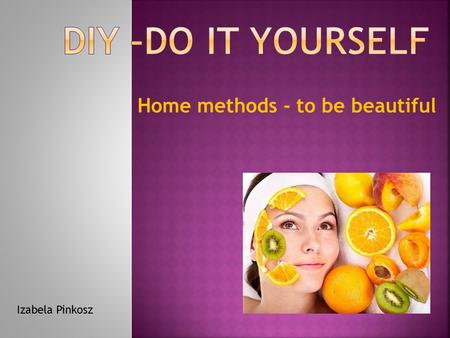 Home methods - to be beautiful Izabela Pinkosz.  Sugar cleans the skin and the clogged pores. And honey is an antibacterial remedy.
