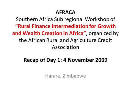 "AFRACA Southern Africa Sub regional Workshop of ""Rural Finance Intermediation for Growth and Wealth Creation in Africa"", organized by the African Rural."