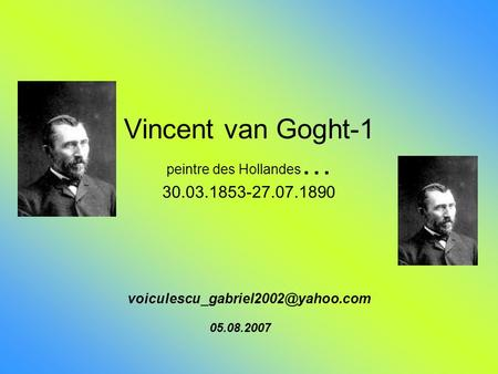 Vincent van Goght-1 peintre des Hollandes … 30.03.1853-27.07.1890 05.08.2007.