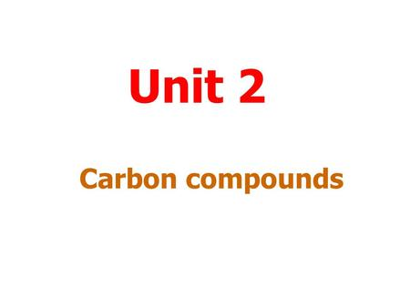Unit 2 Carbon compounds Menu To work through a topic click on the title. Fuels Nomenclature and structural formula Reactions of carbon compounds Plastics.