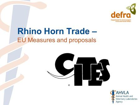 Rhino Horn Trade – EU Measures and proposals. Rhino Populations 18,790 Southern White rhino Possibly 4 Northern White rhino 4,840 Black rhino Largest.