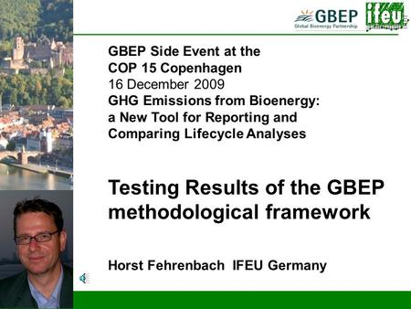 Testing results on GBEP methodological framework GBEP Side Event at the COP 15 Copenhagen 16 December 2009 GHG Emissions from Bioenergy: a New Tool for.