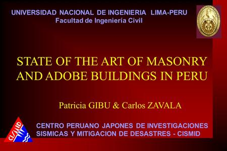 STATE OF THE ART OF MASONRY AND ADOBE BUILDINGS IN PERU UNIVERSIDAD NACIONAL DE INGENIERIA LIMA-PERU Facultad de Ingeniería Civil CENTRO PERUANO JAPONES.