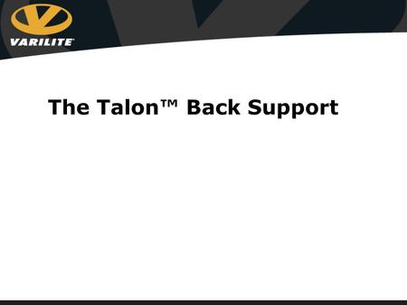 The Talon™ Back Support. Talon Back system of choice for clients requiring minimal trunk support Fully adjustable Easy to mount Extremely lightweight.
