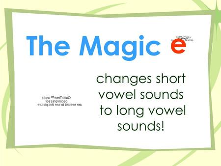 e changes short vowel sounds to long vowel sounds! The Magic.