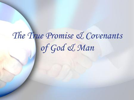 The True Promise & Covenants of God & Man. Promise & Covenant I.