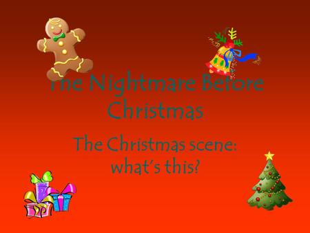 The Nightmare Before Christmas The Christmas scene: what's this?