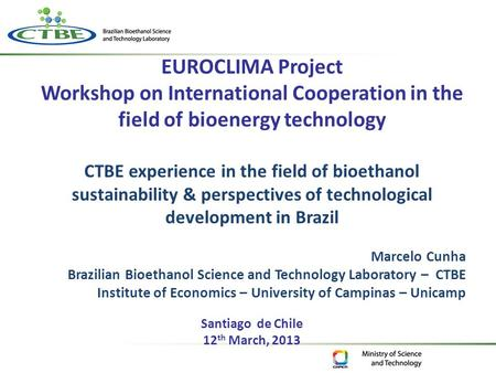 EUROCLIMA Project Workshop on International Cooperation in the field of bioenergy technology CTBE experience in the field of bioethanol sustainability.