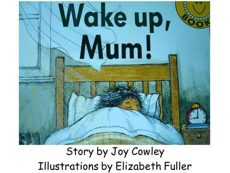 Story by Joy Cowley Illustrations by Elizabeth Fuller.