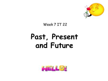 Past, Present and Future Week 7 IT 22. Past, Present and Future This teacher led activity aims to help children differentiate between verbs in the past,