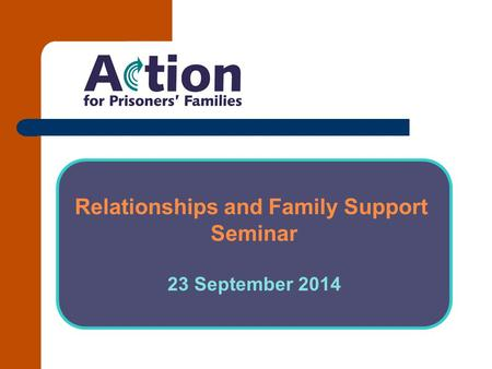 Relationships and Family Support Seminar 23 September 2014.