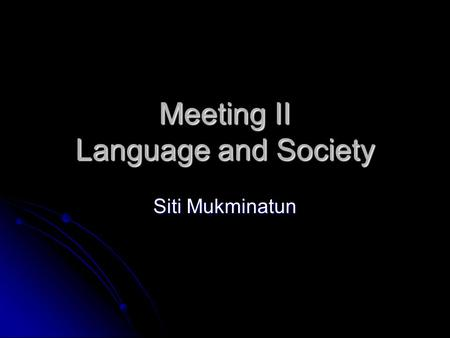 Meeting II Language and Society Siti Mukminatun. Sociolinguistics  Study the relationship between language and society. 1.explaining why we speak differently.