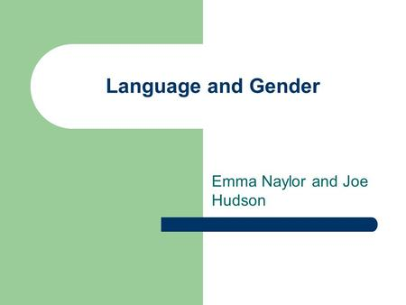 Language and Gender Emma Naylor and Joe Hudson. Zimmerman and West Looked at turn taking in mixed/same sex groups. They recorded 20 same sex conversations.