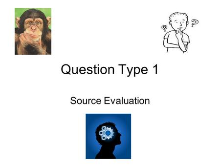 Question Type 1 Source Evaluation. The source Remember the key points Every source given will be useful to an extent Partially useful Very useful What.