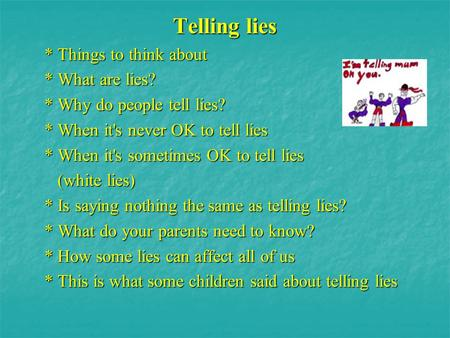 Telling lies * Things to think about * Things to think about * What are lies? * What are lies? * Why do people tell lies? * Why do people tell lies? *