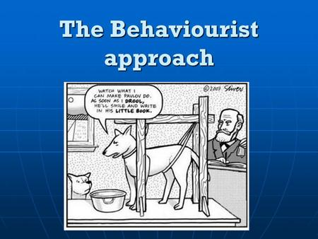 The Behaviourist approach Behaviourist Approach (AO1) MUS T Name and outline: 1.Classical Conditioning 2.Operant Conditioning 3. Social Learning Theory.