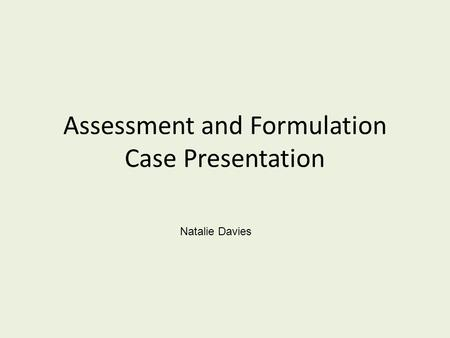 Assessment and Formulation Case Presentation Natalie Davies.