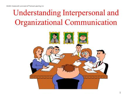 © 2001 Wadsworth, a division of Thomson Learning, Inc 1 Understanding Interpersonal and Organizational Communication.