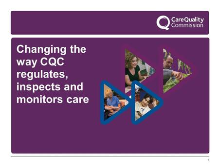 1 Changing the way CQC regulates, inspects and monitors care.