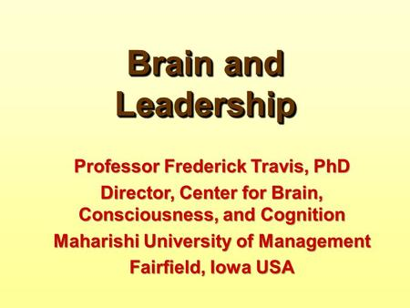 Brain and Leadership Professor Frederick Travis, PhD