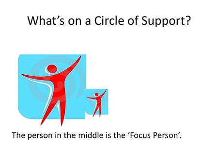 What's on a Circle of Support? The person in the middle is the 'Focus Person'.