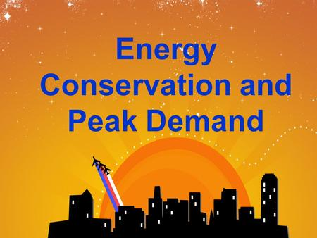 Energy Conservation and Peak Demand. We see it produce lightening in summer thunder storms. We see it light our cities, heat or cool our homes and cook.