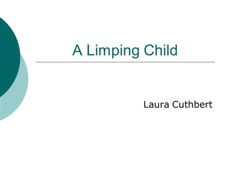 A Limping Child Laura Cuthbert. Overview  An unusual presentation  Key learning points  Differential diagnosis  Some specific examples  Case discussion.