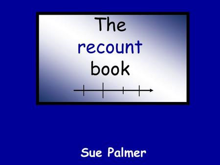 The recount book Sue Palmer.