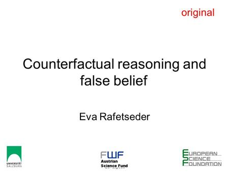 28-11-2010 Dipleap Vienna ESF-LogiCCC 1 Counterfactual reasoning and false belief Eva Rafetseder original.