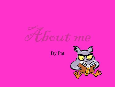 About me By Pat. My name is Pat Smith I live at 45 West street in Newtown by the post office in a house with a blue door and three bedrooms My mum works.