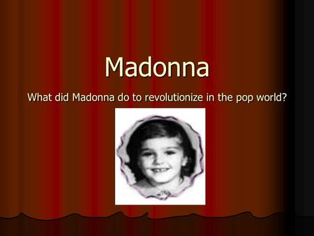 Madonna What did Madonna do to revolutionize in the pop world?