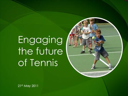 Engaging the future of Tennis 21 st May 2011. Introduction Mr Stephen Twaddell President Kellogg Europe Hylton Banks Area Brand Director Europe Kids,