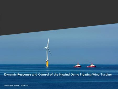 Classification: Internal 2011-03-14 Dynamic Response and Control of the Hywind Demo Floating Wind Turbine.