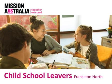 Child School Leavers Frankston North. Pilot re-engagement program targeted at young people from 8-14 years. Funded by DEECD and the William Buckland Foundation.