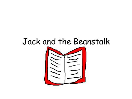 Jack and the Beanstalk. Once upon a time there was a boy called Jack.