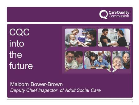 CQC into the future Malcom Bower-Brown