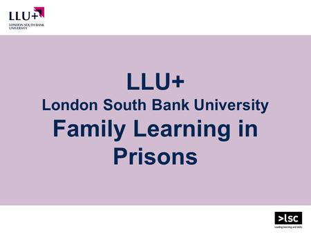 LLU+ London South Bank University Family Learning in Prisons.