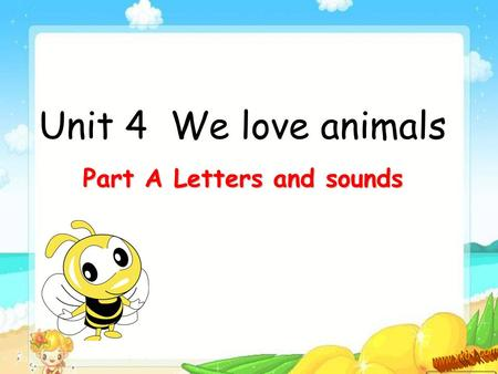 Unit 4 We love animals Part A Letters and sounds.