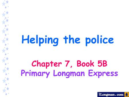 Helping the police Chapter 7, Book 5B Primary Longman Express.
