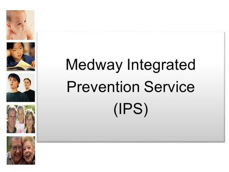 Medway Integrated Prevention Service (IPS) Medway Integrated Prevention Service (IPS)