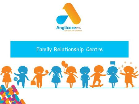 Family Relationship Centre. Acknowledgement I wish to acknowledge that we are meeting on the traditional Country of the Kaurna people of the Adelaide.