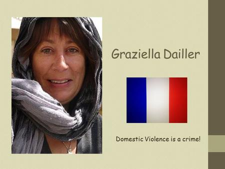 Graziella Dailler Domestic Violence is a crime!. My mum Graziella Dailler was a of French nationality and had lived in Australia for 26 years. Here she.