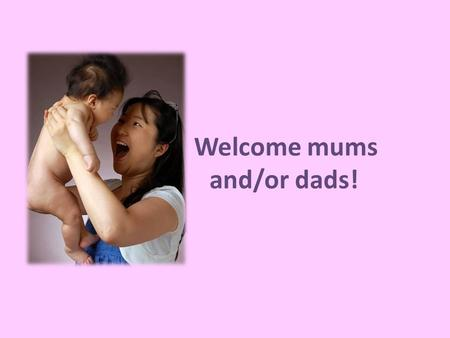 Welcome mums and/or dads!. What we stand for – our mission  happy babies! An open house: – open communication with our parents Check out our website.