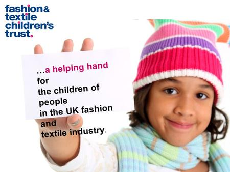 …a helping hand for the children of people in the UK fashion and textile industry.