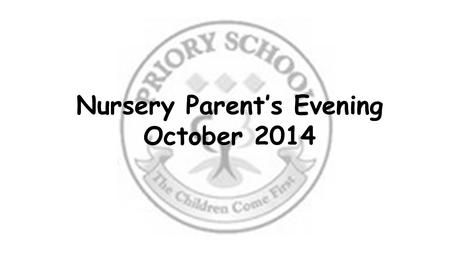 Nursery Parent's Evening October 2014. Welcome to Priory The Nursery Team Ms MijatovichDeputy Head for Early Year and Key stage 1 Mrs SharmaNursery Teacher.