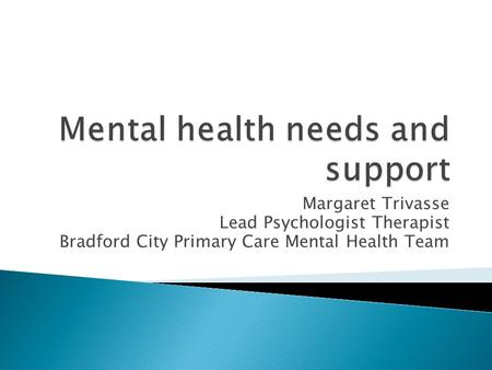 Margaret Trivasse Lead Psychologist Therapist Bradford City Primary Care Mental Health Team.